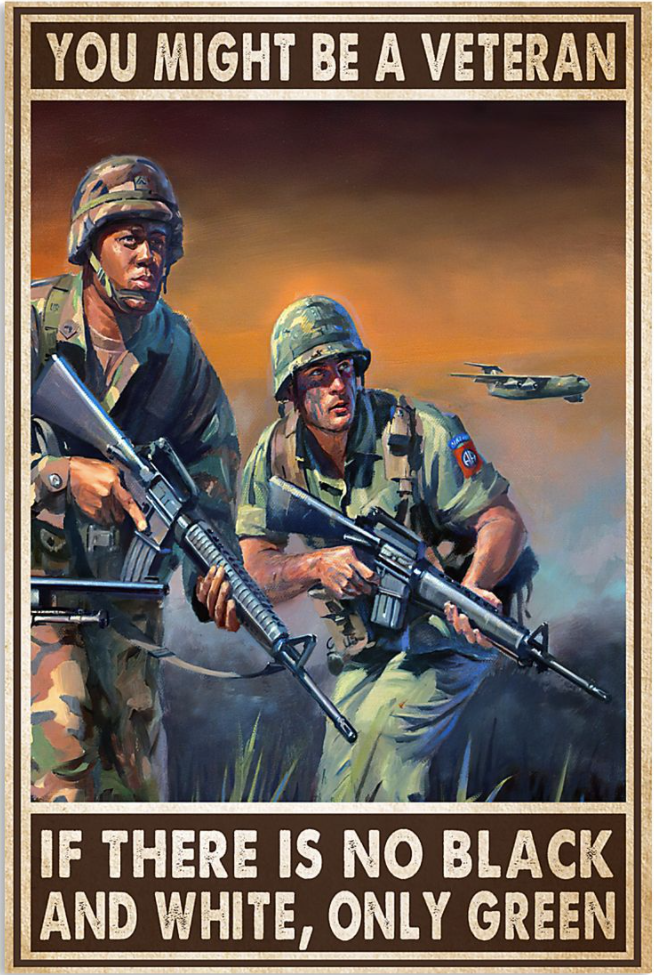 You might be a veteran if there is no black and white only green poster