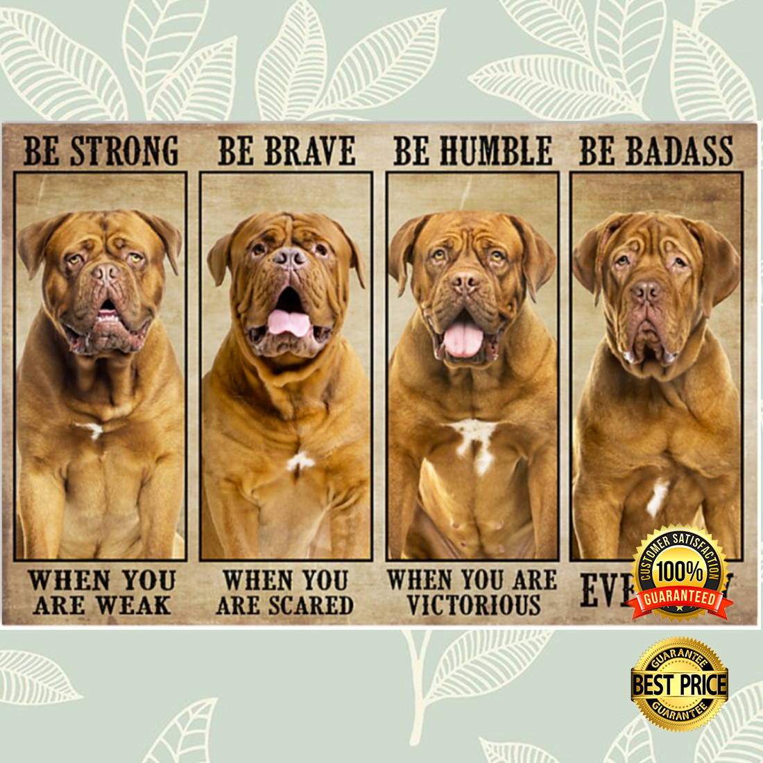 Dogue be strong when you are weak be brave when you are scared poster 5