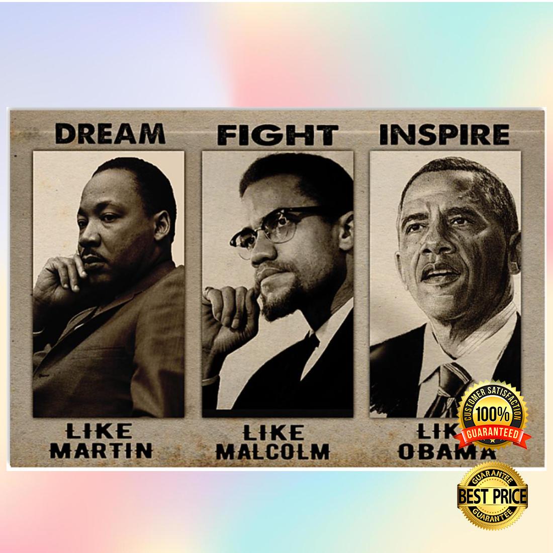 Dream like martin fight like malcolm inspire like obama poster 4