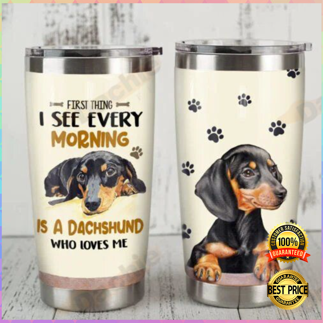 First thing i see every morning is a dachshund who loves me tumbler 4