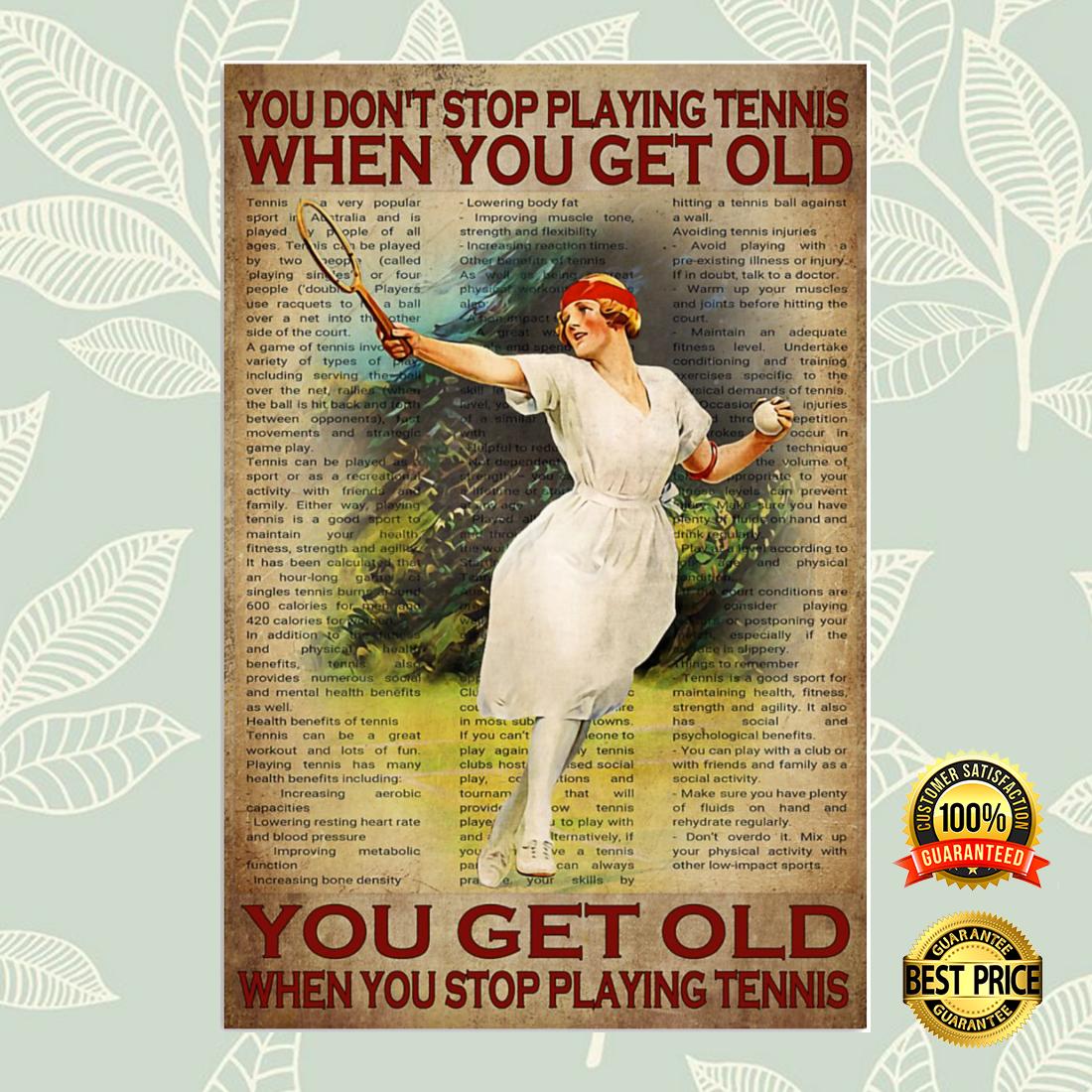 Girl you don't stop playing tennis when you get older you get old when you stop playing tennis poster 5