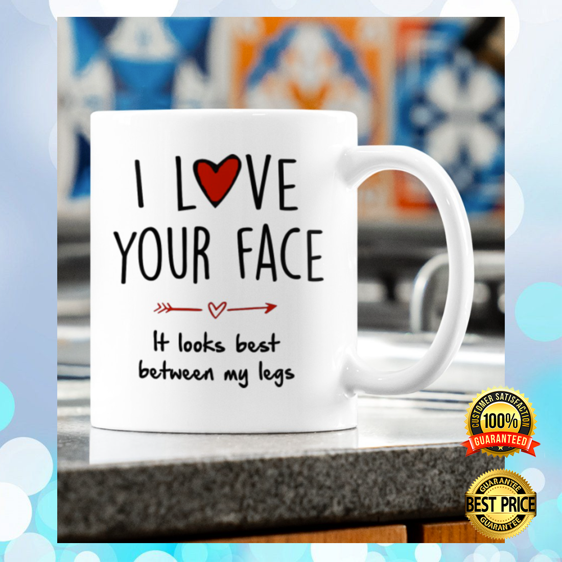 I love your face it looks best between my legs mug 2