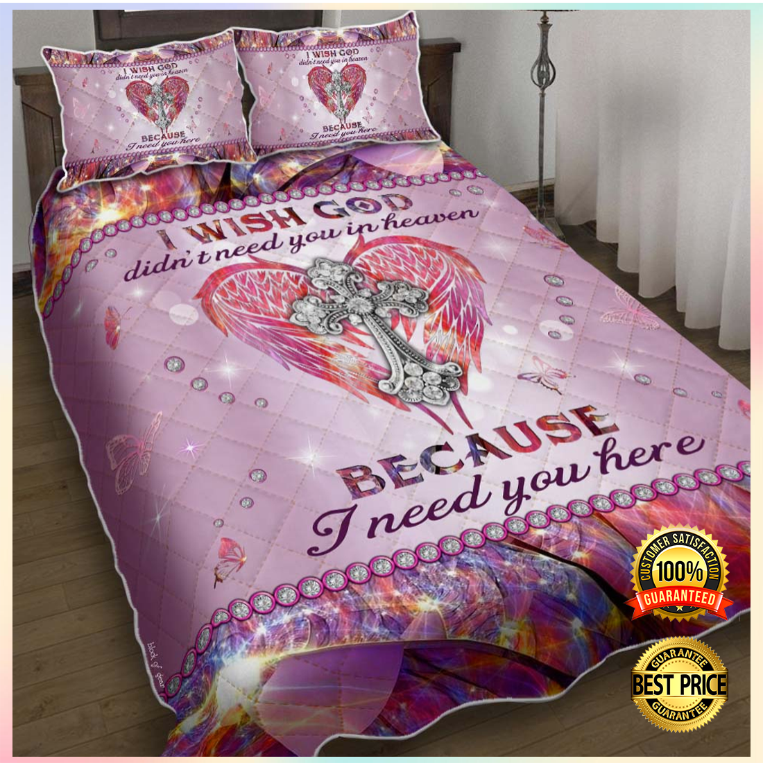 I wish god didn't need you in heaven because i need you here bedding set 4