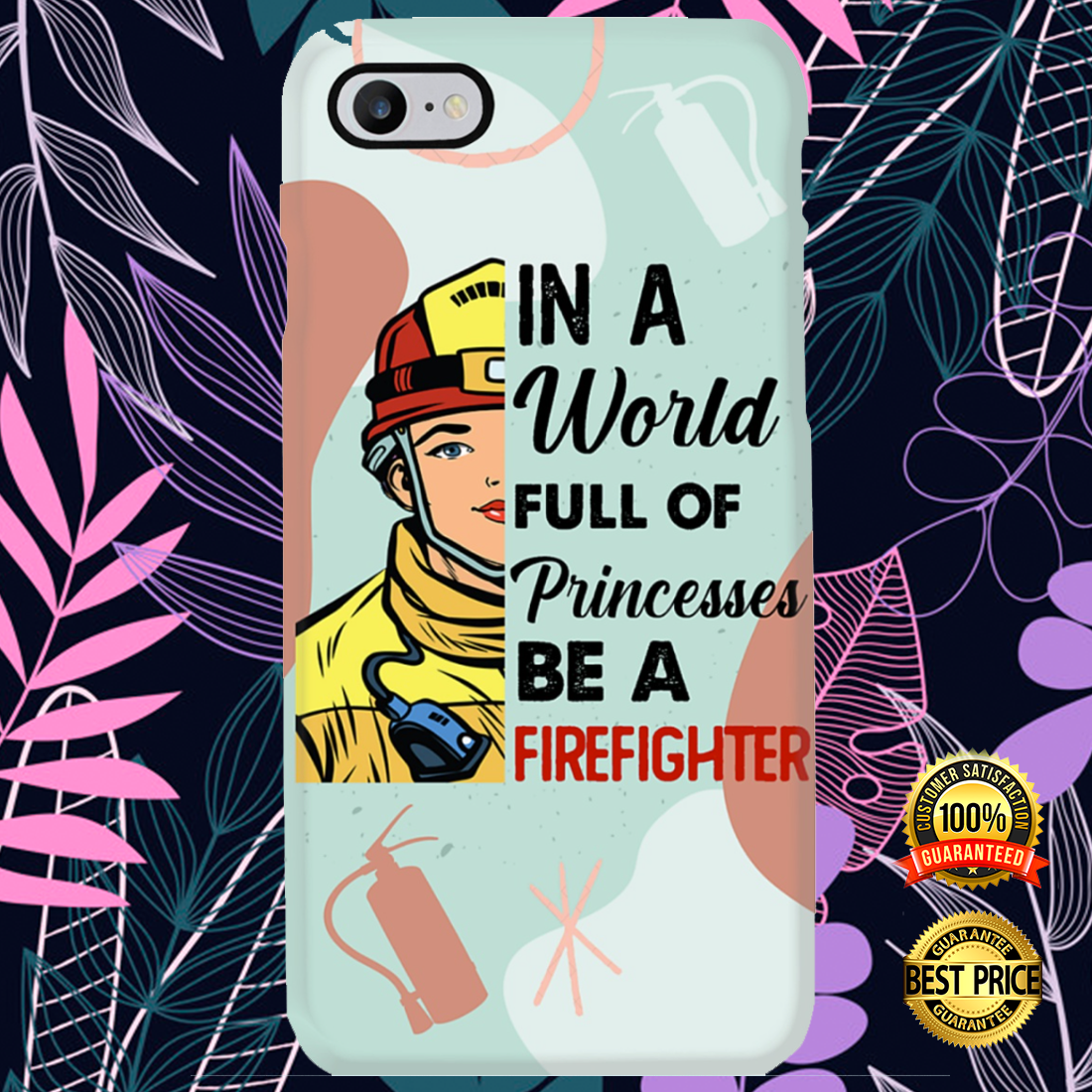In a world full of princesses be a firefighter phone case 4