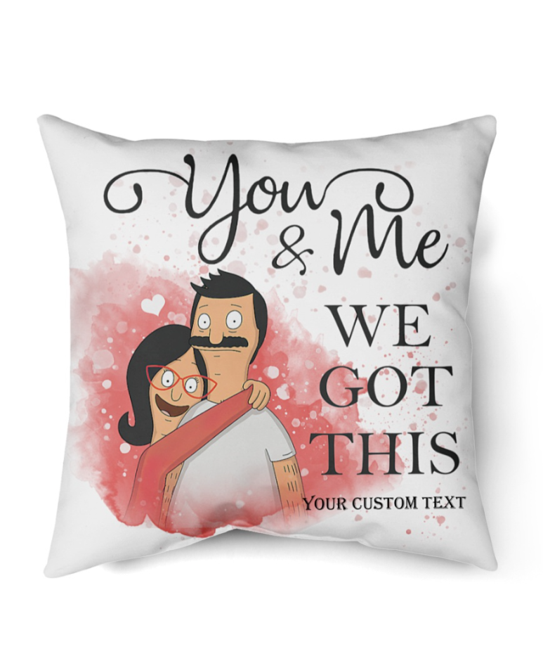 Personalized Bob and Linda Belcher you and me we got this pillow