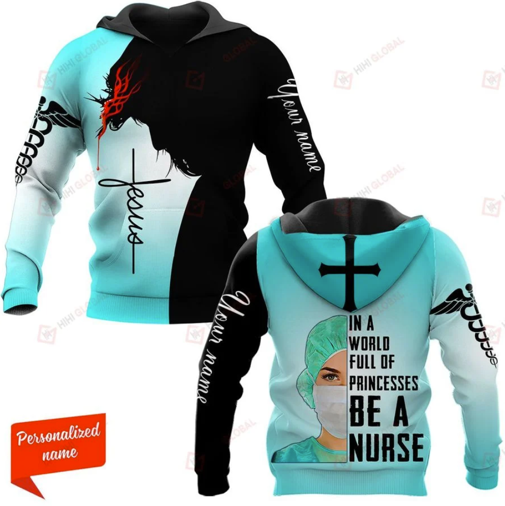 Personalized Jesus in a world full of princess be a nurse all over printed 3D hoodie