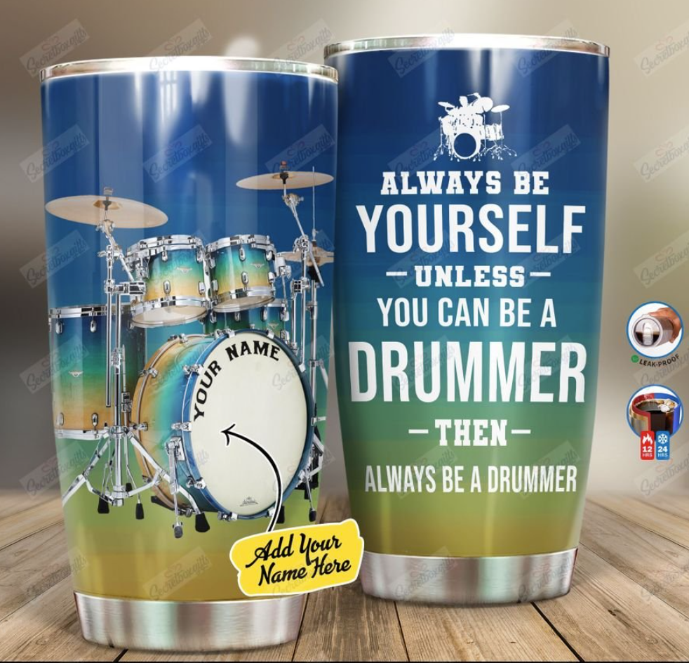 Personalized always be yourself unless you can be a drummer tumbler