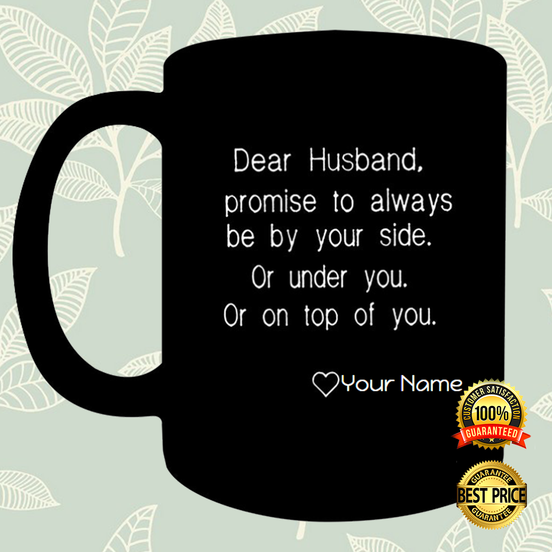 Personalized dear husband promise to always be your side or under you or on top of you mug 4