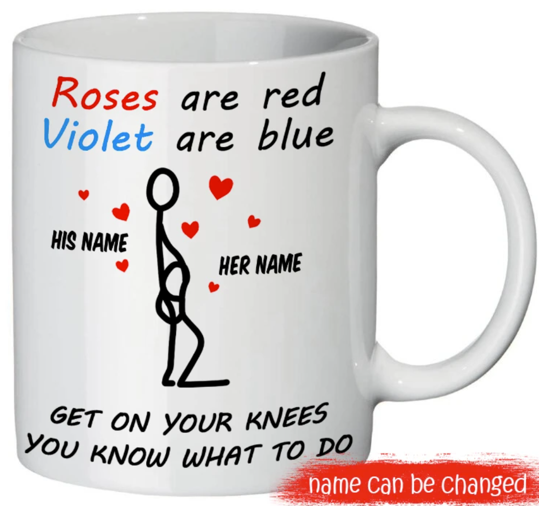 Personalized rose are red violet are blue get on your knees you know what to do mug