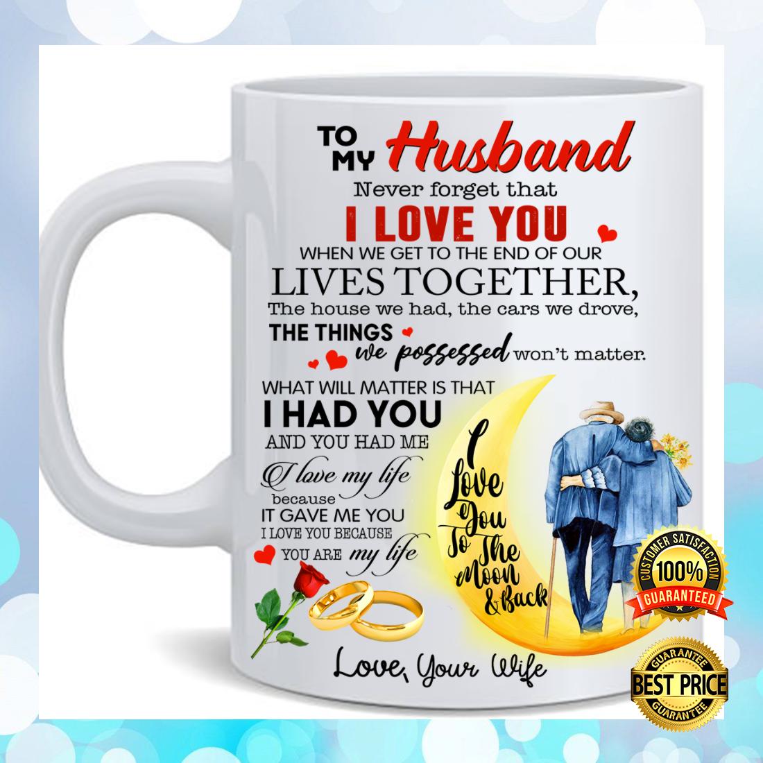 To my husband never forget that i love you mug 4