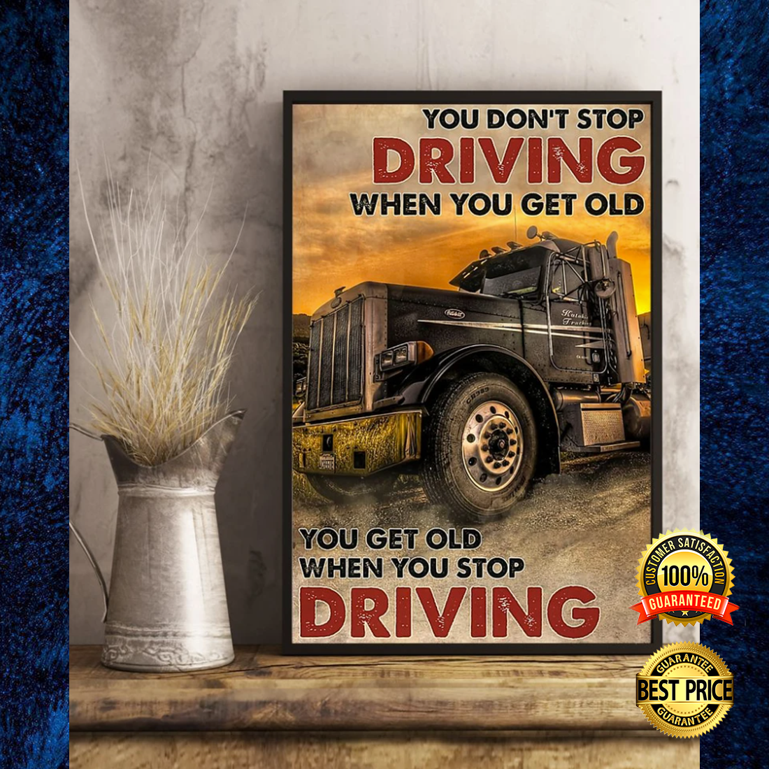 Truck you don't stop driving when you get old you get old when you stop driving poster 4
