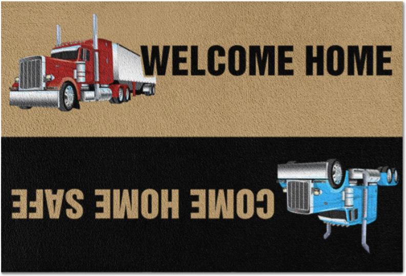 Trucker welcome home come home safe doormat