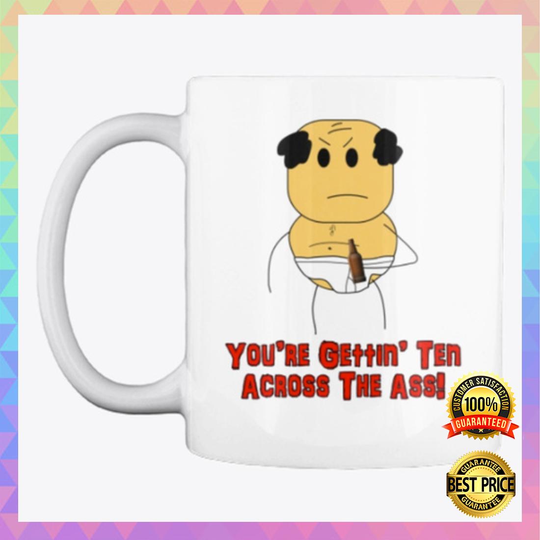 You're gettin ten across the ass mug 4