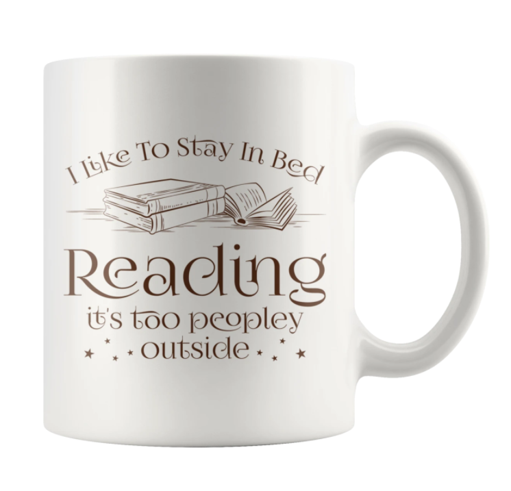 I like to stay in bed reading it's too peopley outside mug
