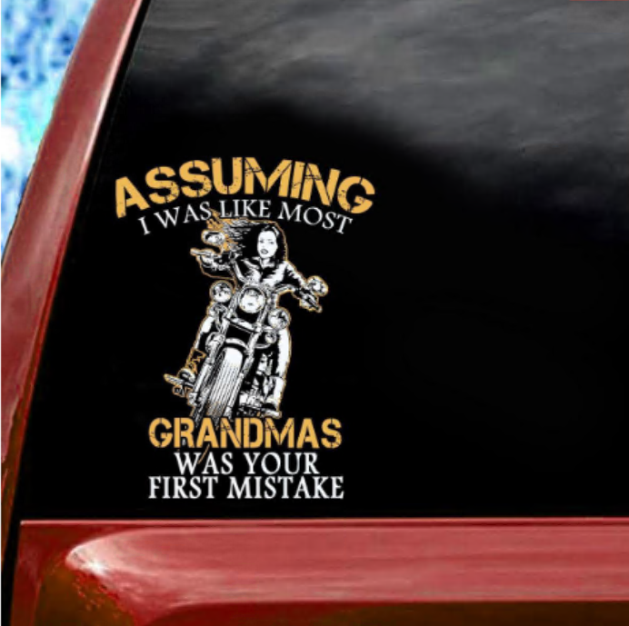 Motocycle assuming i was like most grandmas was your first mistake sticker