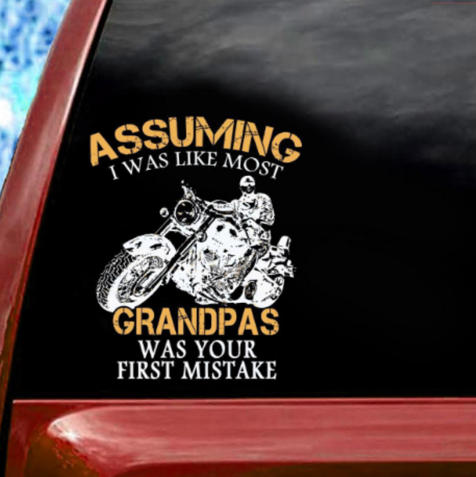 Motocycle assuming i was like most grandpas was your first mistake sticker