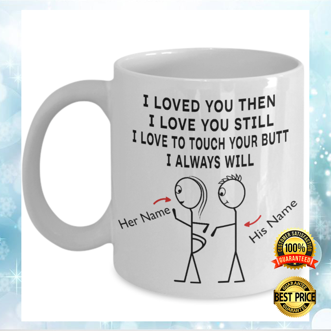 Personalized i loved you then i love you still i love to touch your butt i always will mug 4