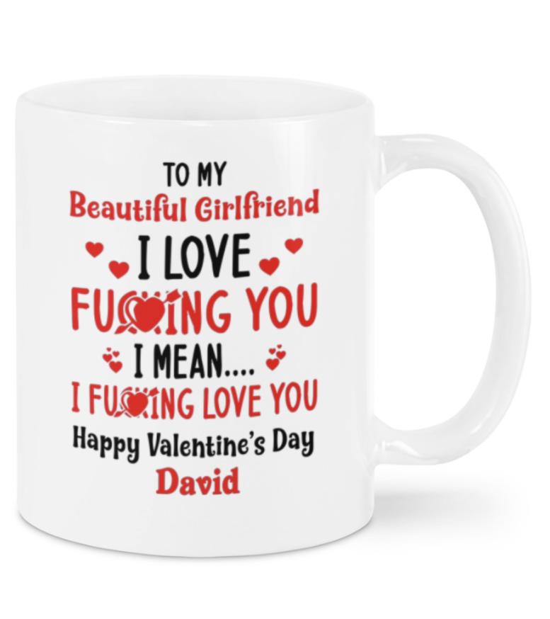 Personalized to my beautiful girlfriend i love fucking you i mean i fucking love you mug