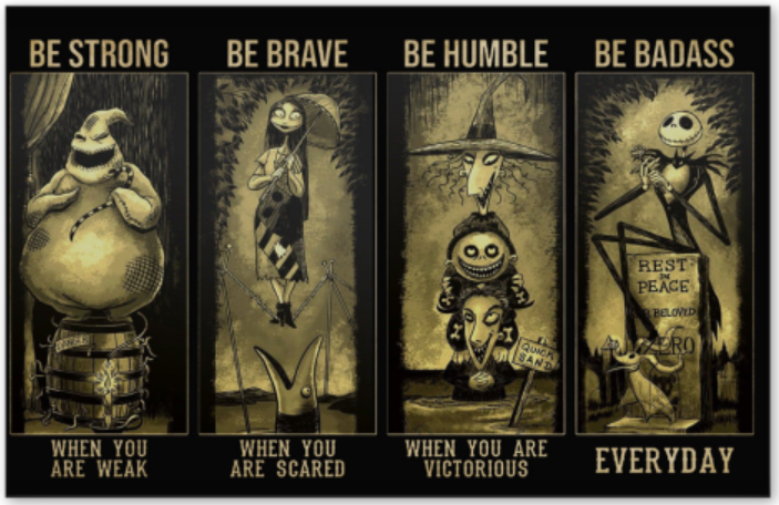 The Nightmare Before Christmas be strong when you are weak be brave when you are scared poster