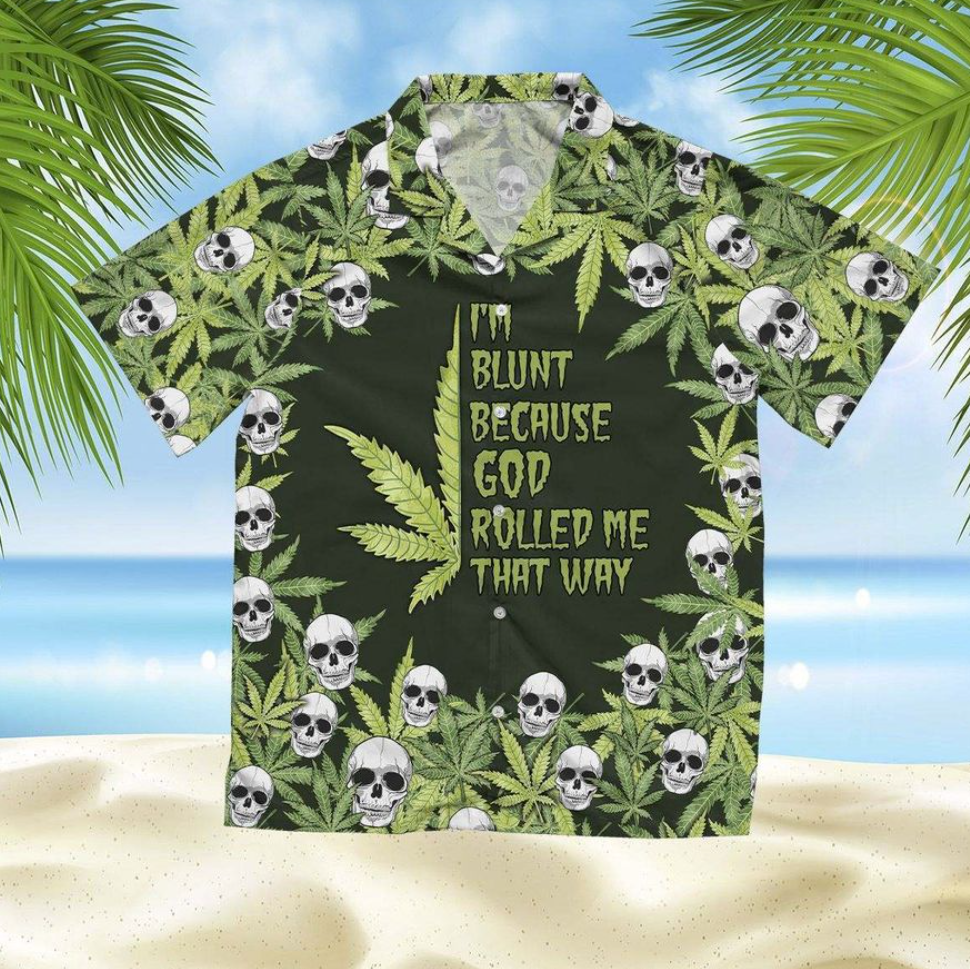 I'm blunt because god rolled me that why hawaiian shirt