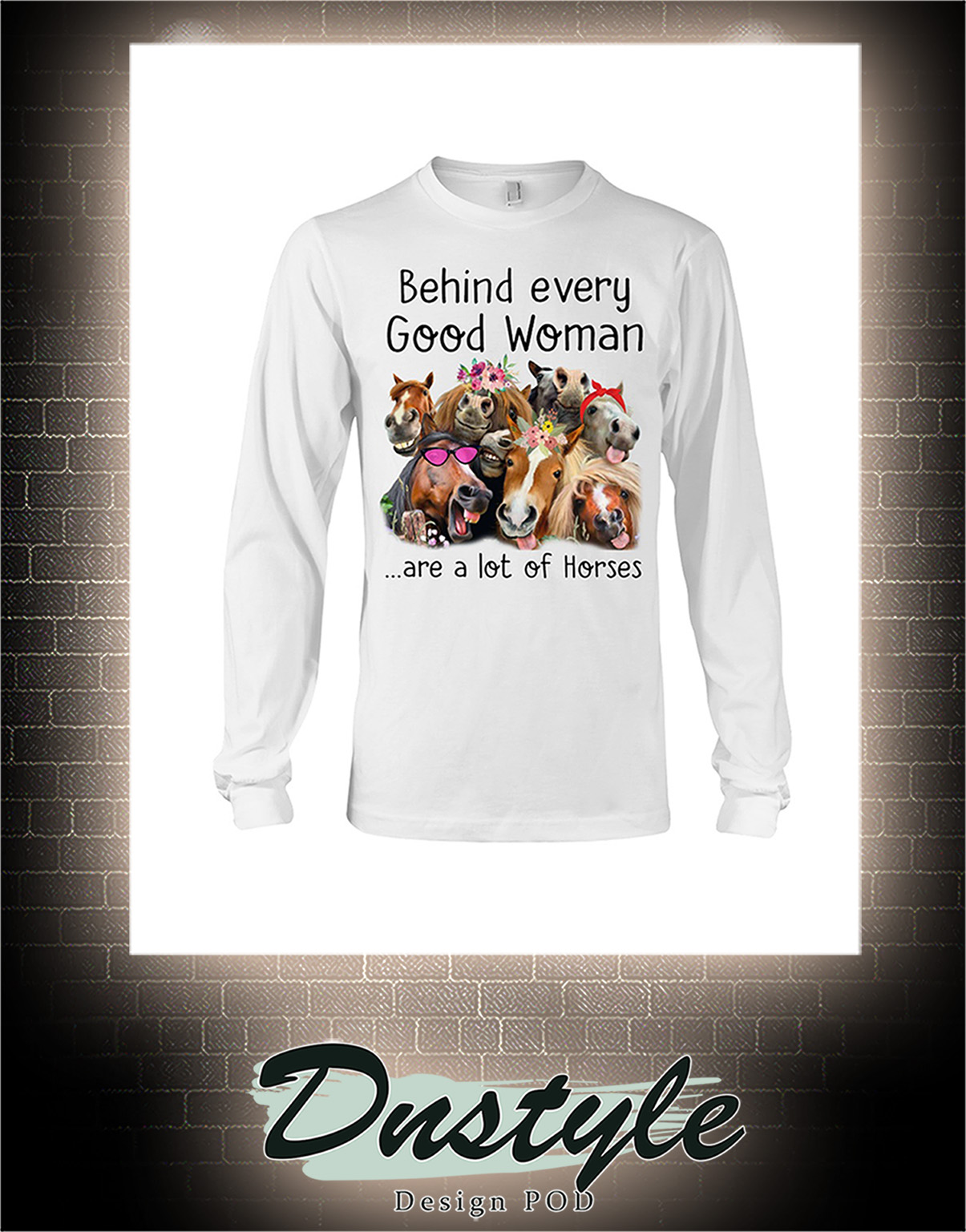 Behind every good woman are a lot of horses long sleeve
