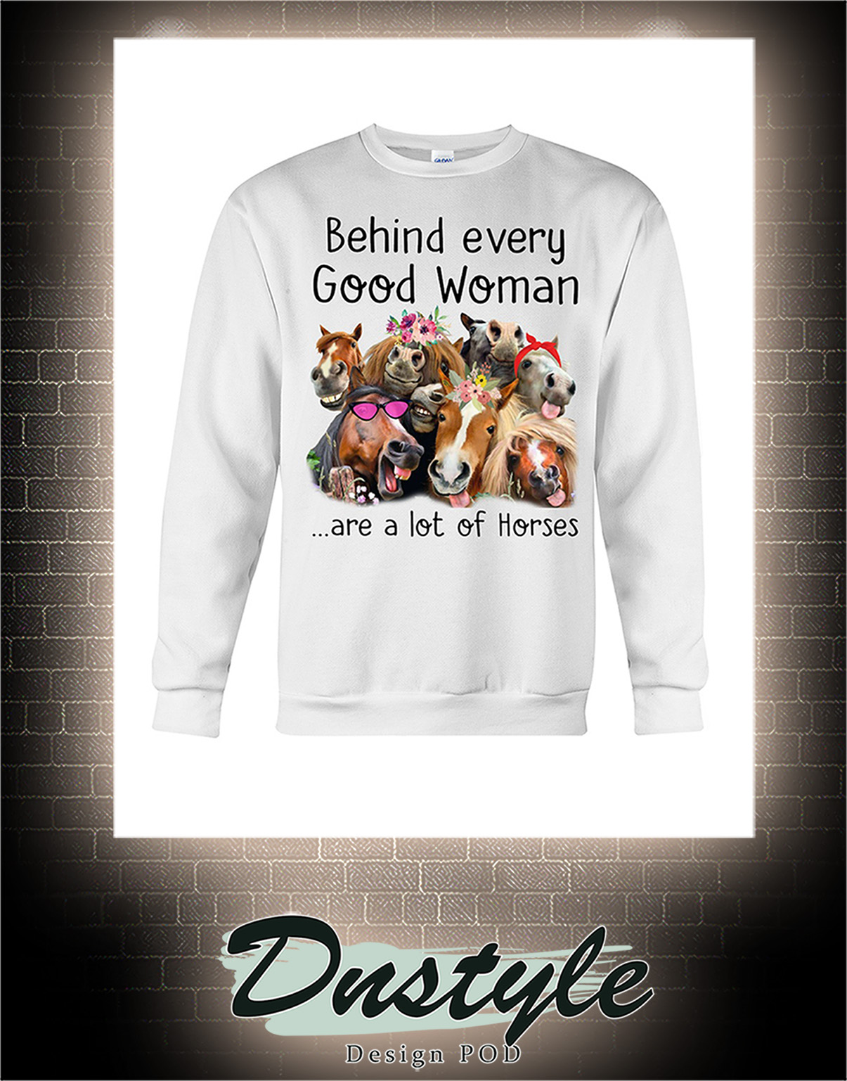 Behind every good woman are a lot of horses sweatshirt