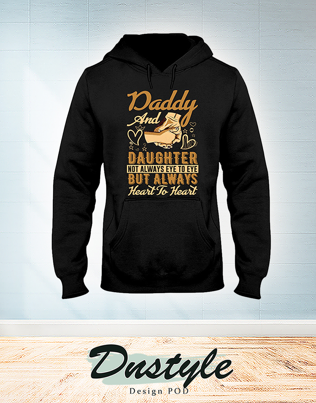 Holding hands Daddy and daughter not alway eye to eye but alway heart to heart hoodie
