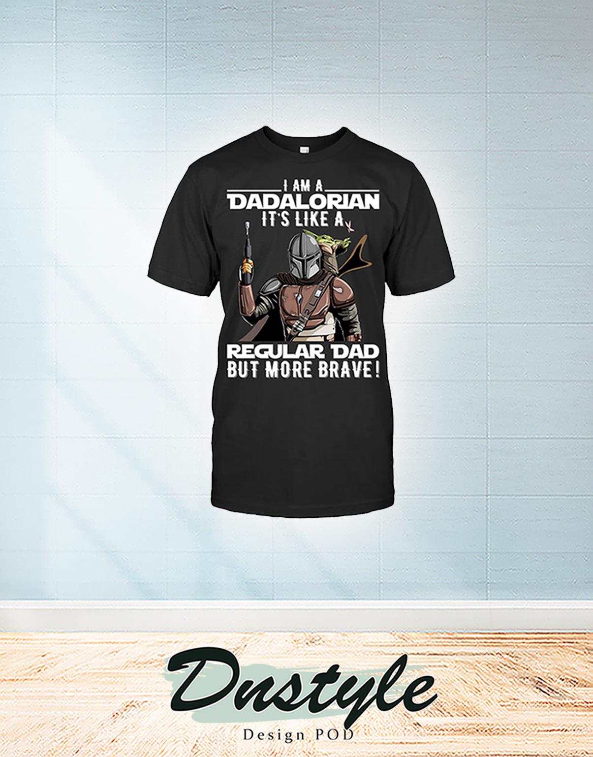 I am a dadalorian it's like a regular dad shirt