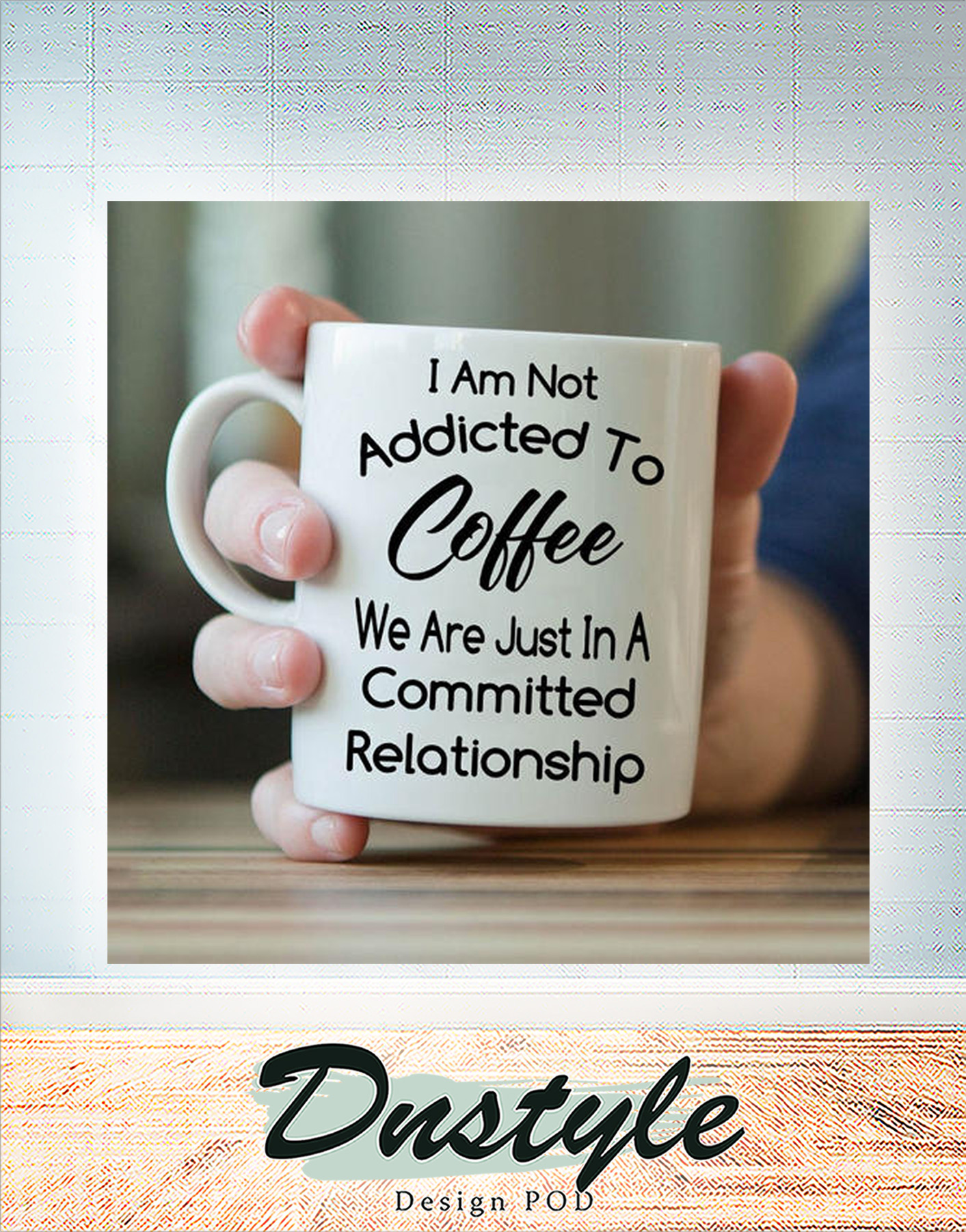 I am not addicted to coffee we are just in a committed relationship mug 1