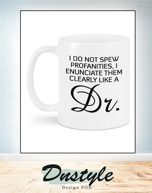 I do not spew profanities I enunciate them clearly like a dr mug 1