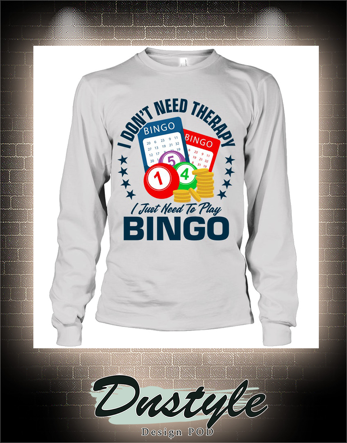 I don't need therapy I just need to play bingo long sleeve