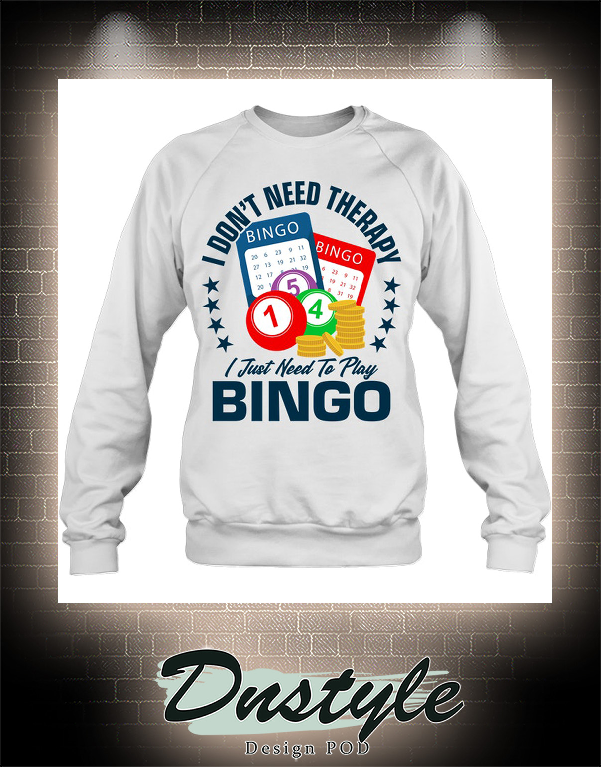 I don't need therapy I just need to play bingo sweatshirt