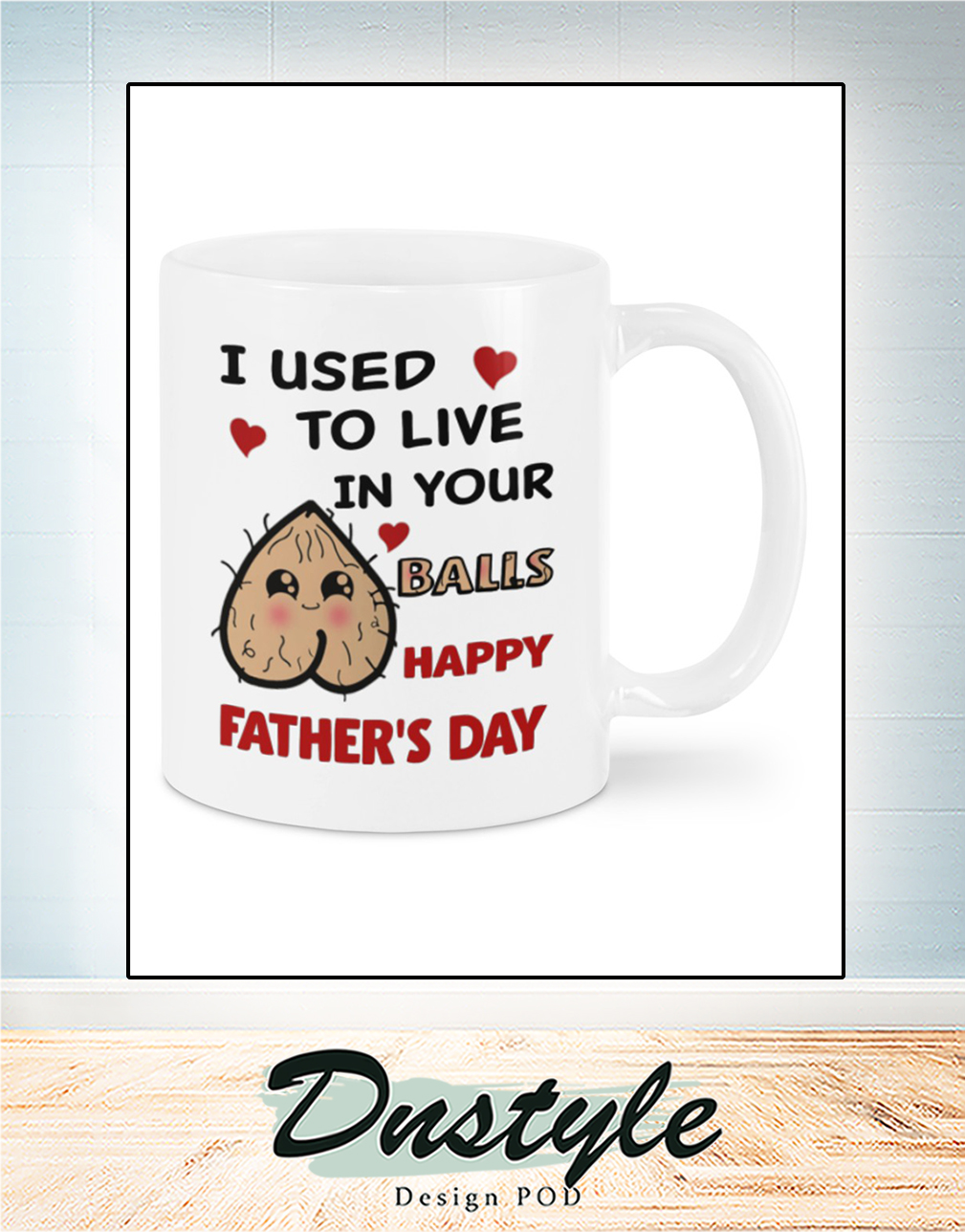 I used to live in your balls happy father's day mug