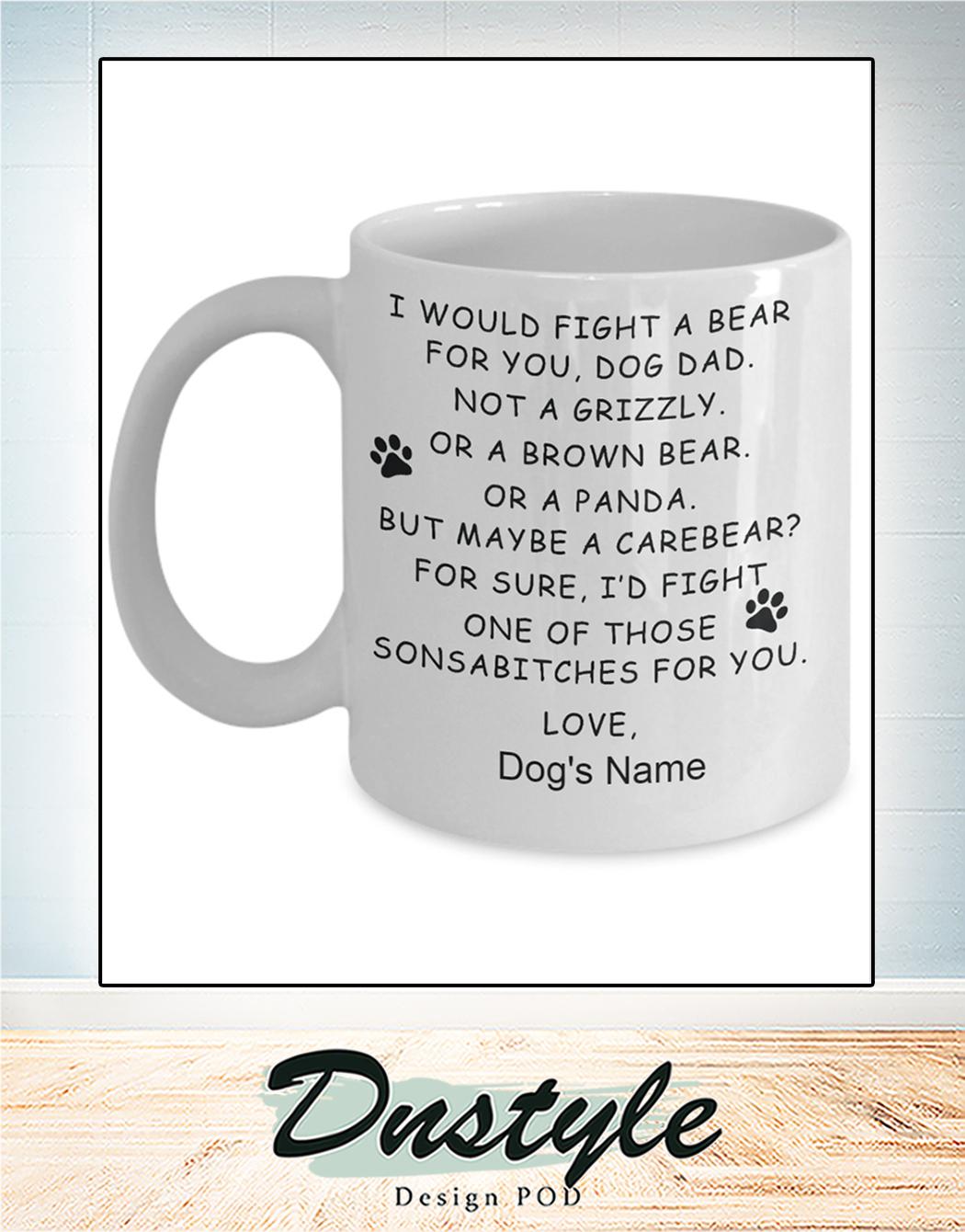I would fight a bear for you dog dad mug 1