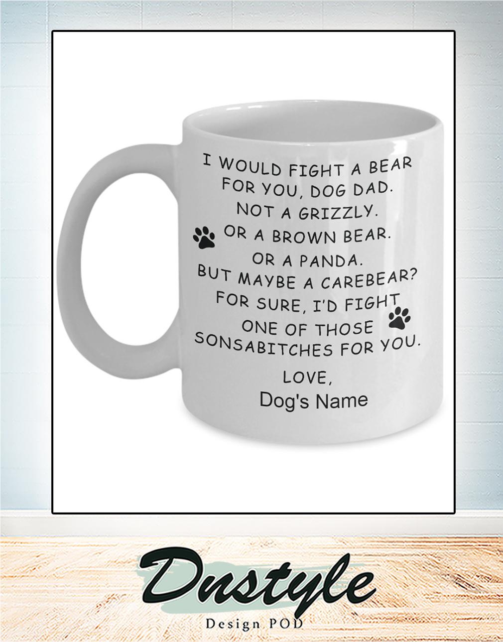 I would fight a bear for you dog dad mug