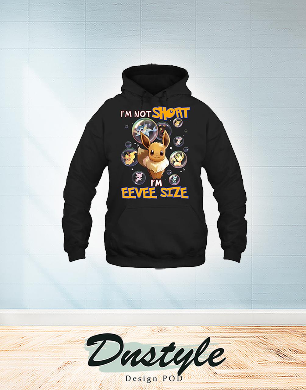 I'm not short I'm eevee size hoodie