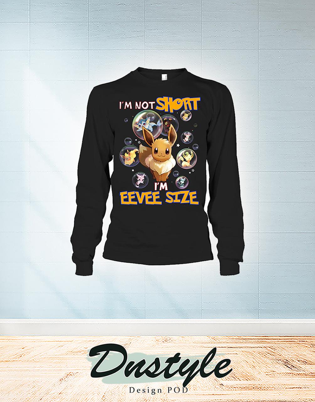 I'm not short I'm eevee size long sleeve