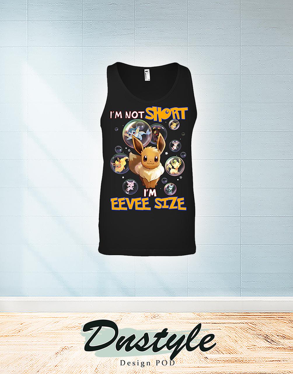 I'm not short I'm eevee size tank