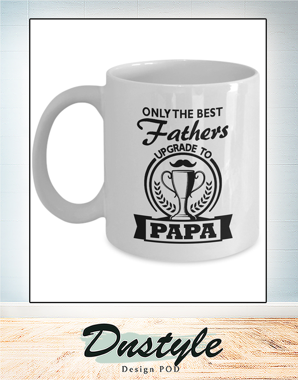 Only the best fathers upgrade to papa mug 1