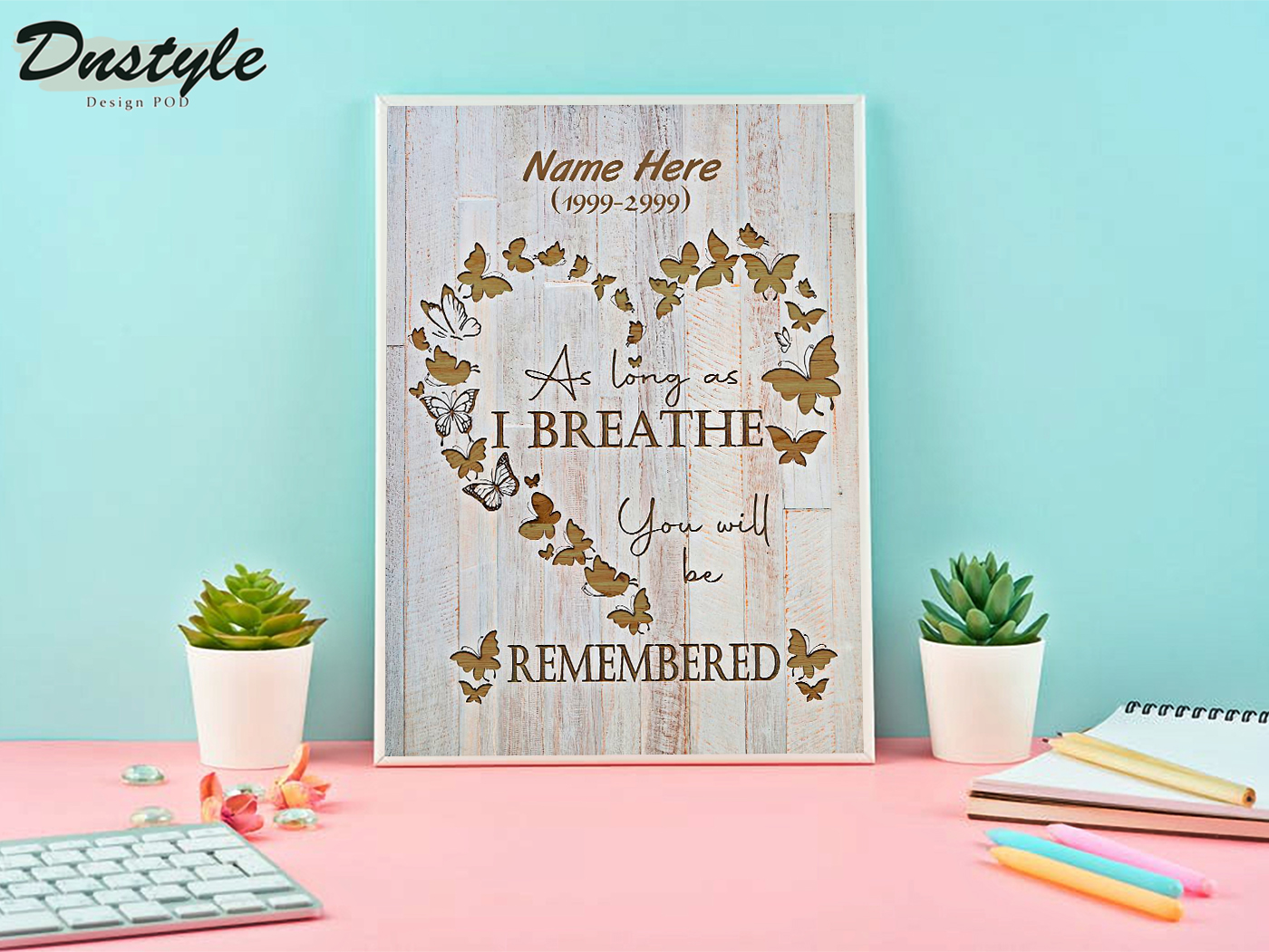 Personalized custom name as long as I breathe you will be remembered poster