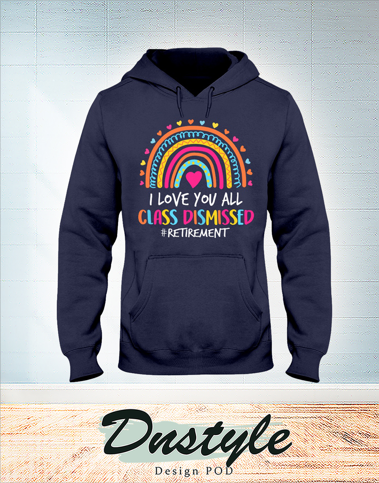 Rainbow I love you all class dismissed retirement hoodie
