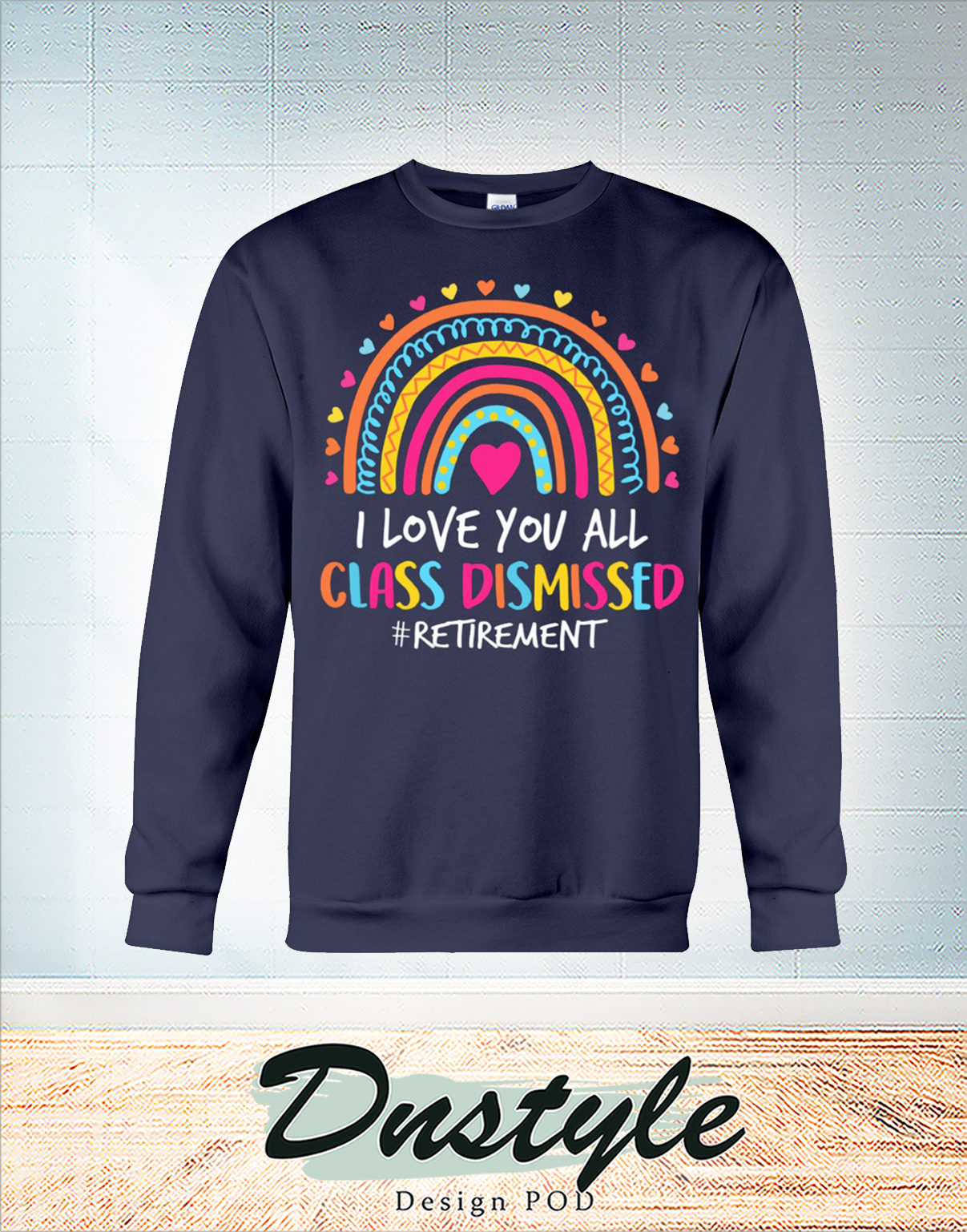Rainbow I love you all class dismissed retirement long sleeve