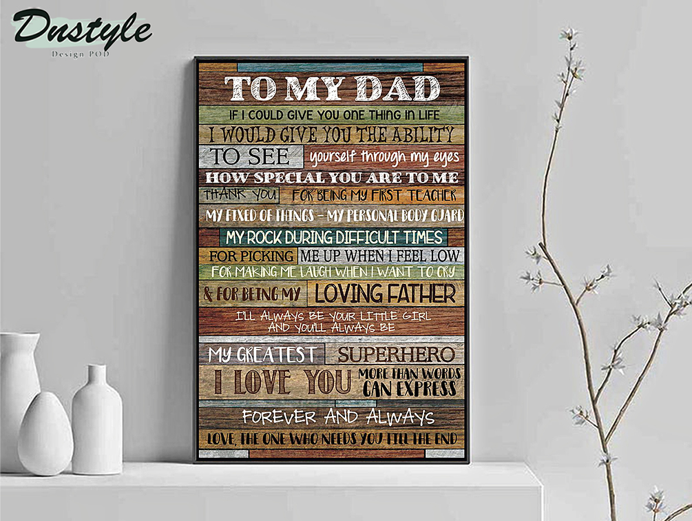 To my dad if I could give you one thing in life poster A2