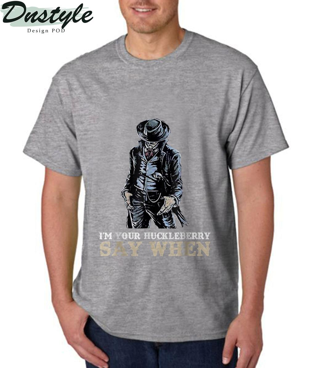 I'm Your Huckleberry Say When T-Shirt 3