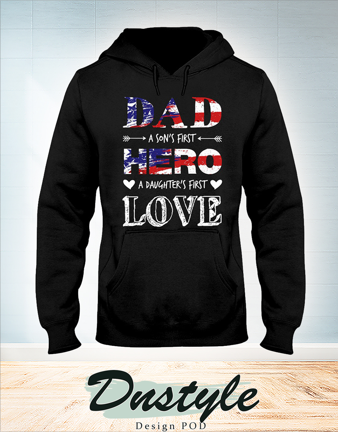 4th of july Dad a son first hero a daughter's first love hoodie
