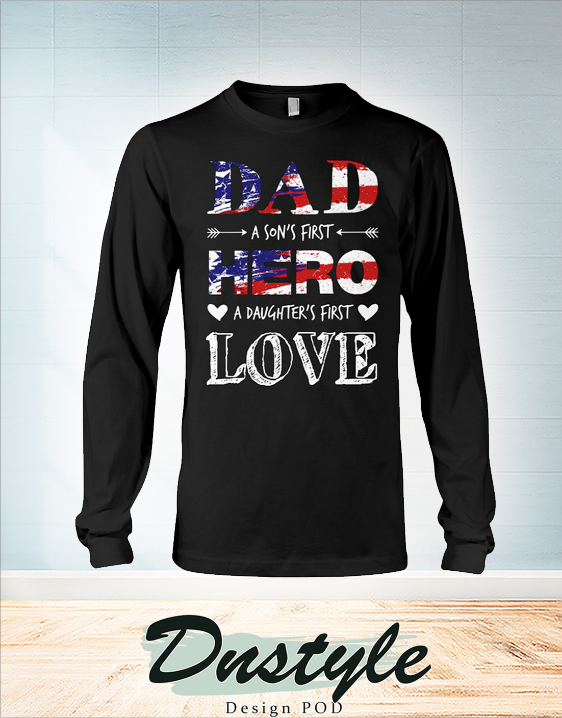 4th of july Dad a son first hero a daughter's first love long sleeve