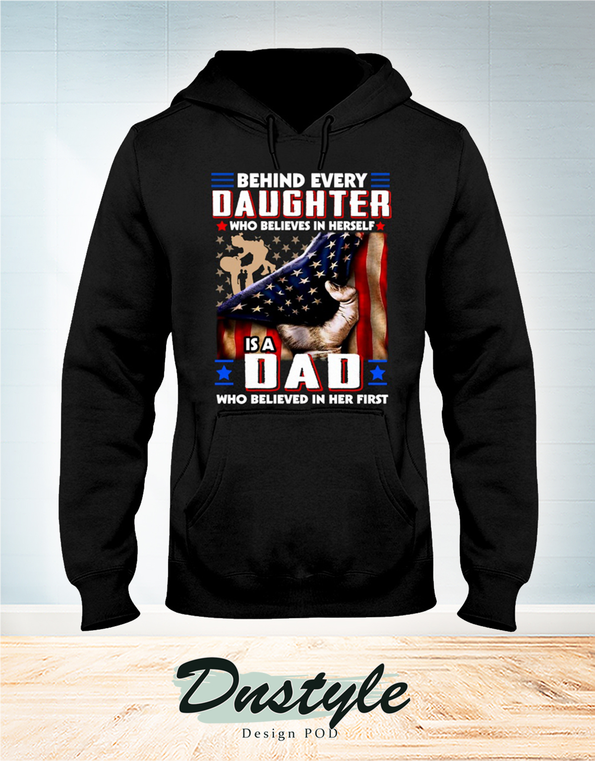 American flag behind every daughter who believes in herself is a dad who believed in her first hoodie
