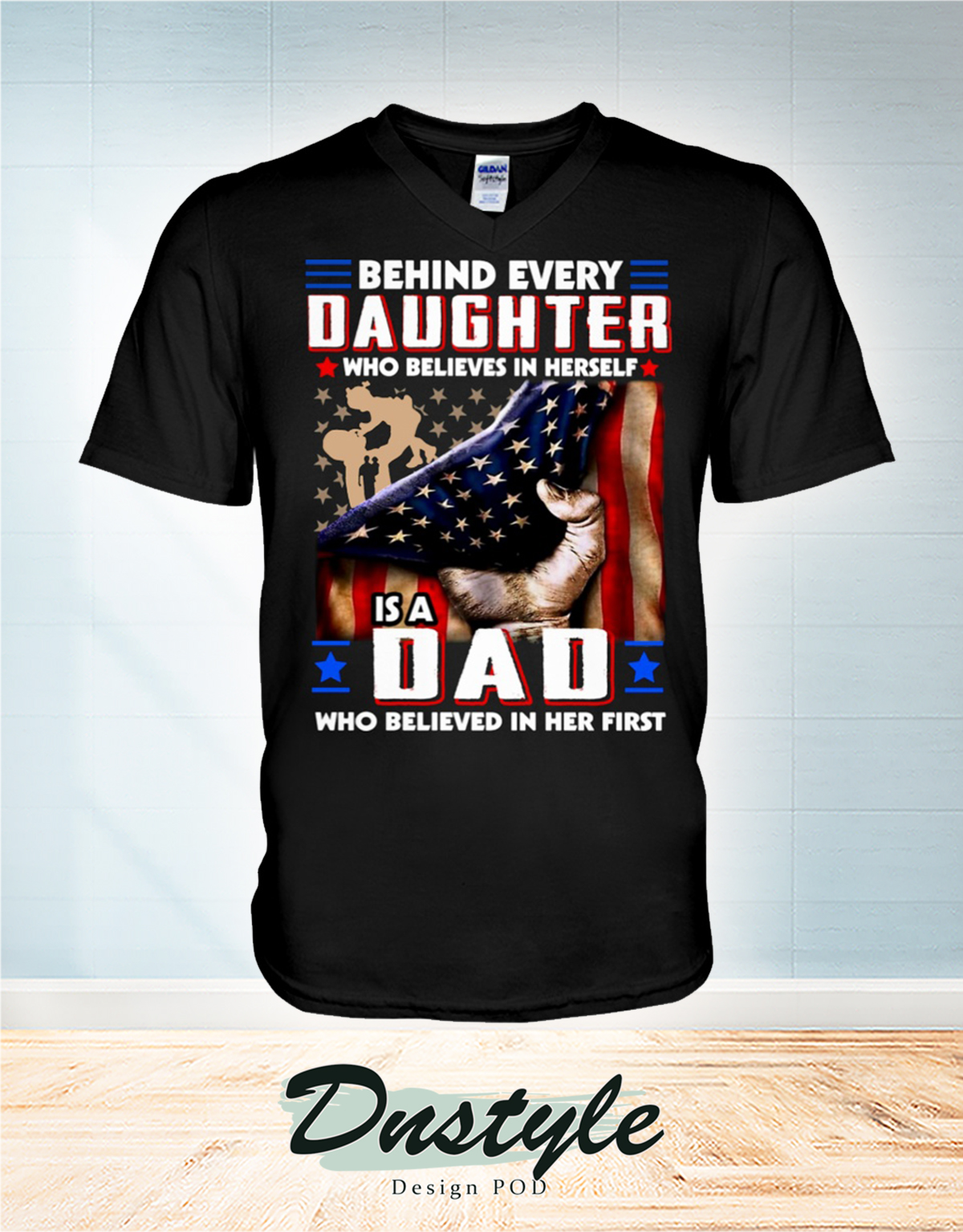 American flag behind every daughter who believes in herself is a dad who believed in her first v-neck