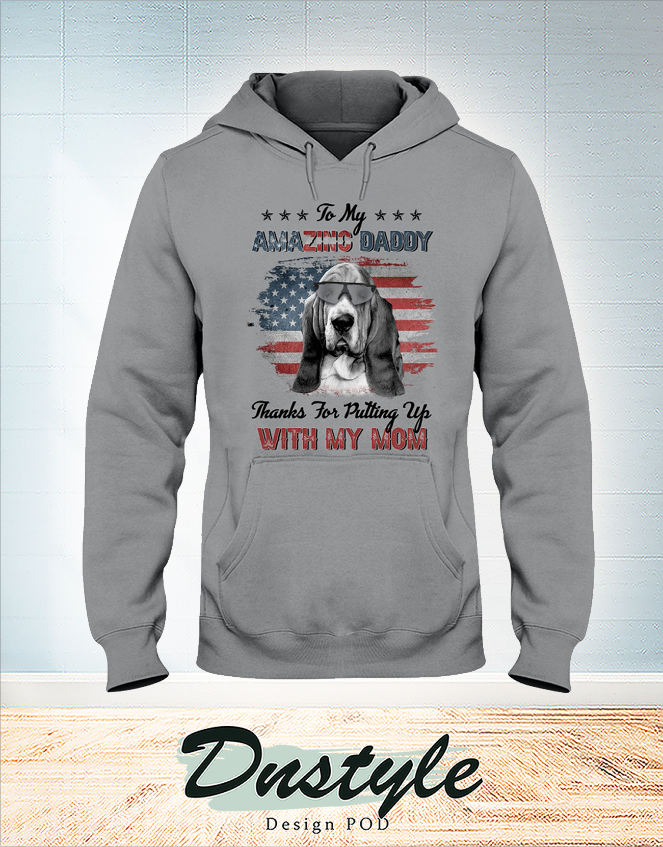 Basset hound to my amazing daddy thanks for putting up with my mom hoodie