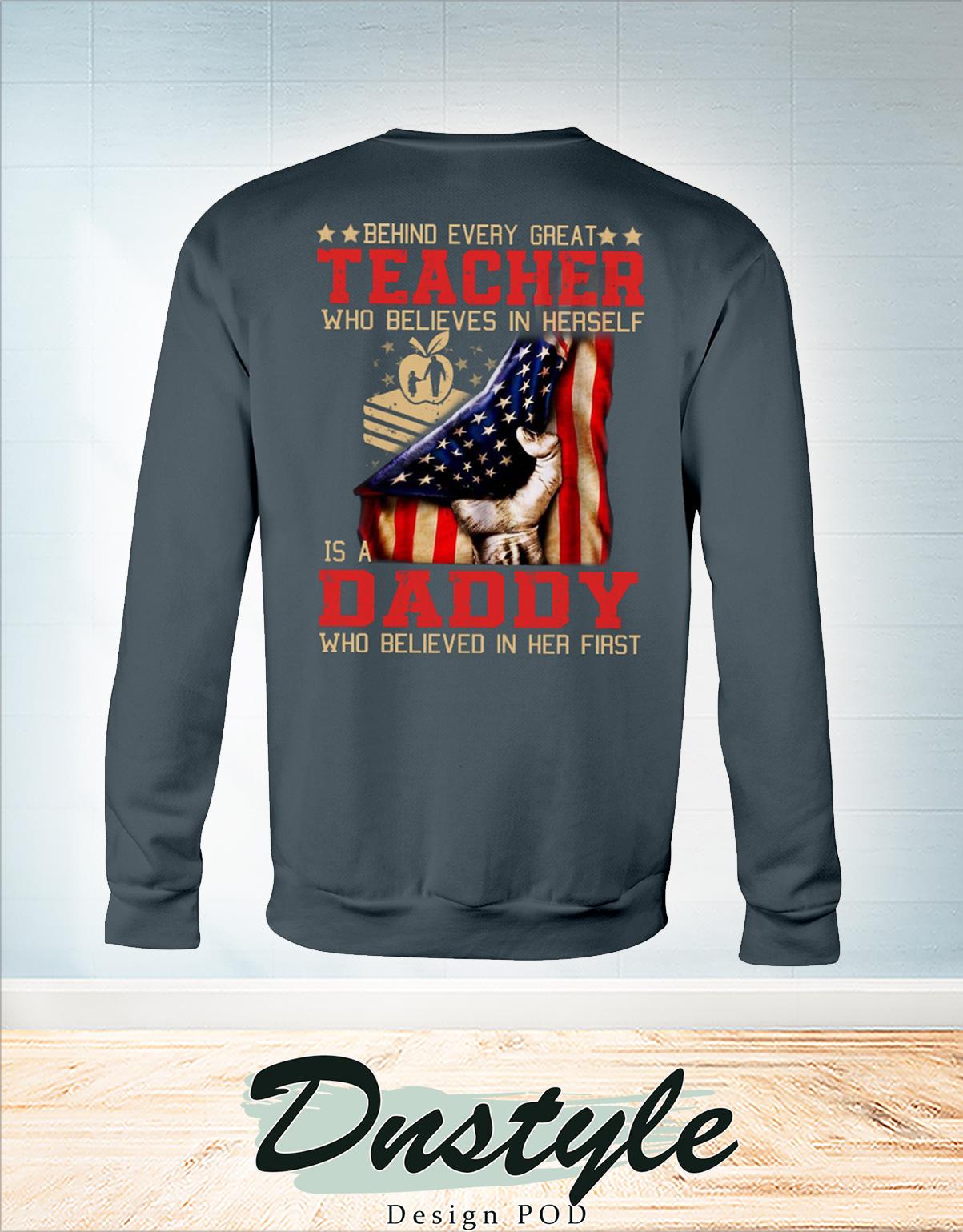Behind every great teacher who believes in herself is a daddy sweatshirt